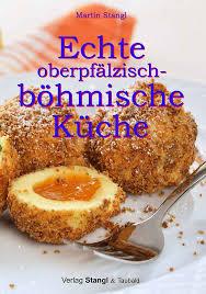 böhmische küche martin stangl echte oberpfälzisch böhmische küche verlag der