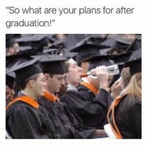 Funny Graduation Memes - so what are your plans for after graduation funny meme on me me