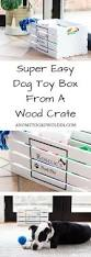 Easy To Make Wood Toy Box by Best 25 Dog Toy Box Ideas On Pinterest Diy Dog Dog Station And