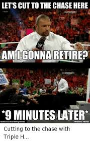 Triple H Memes - lets cut to the chase here sports amigonna retire sportsd rich 9