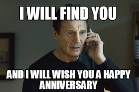 Happy Anniversary Meme - meme creator i will find you and i will wish you a happy