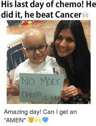 Chemo Meme - his last day of chemo he did it he beat cancer no more chemo