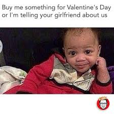 Me On Valentines Day Meme - buy me something for valentine s day or i m telling your girlfriend