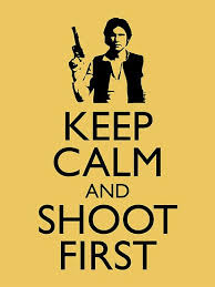 Han Shot First Meme - keep calm and shoot first i think jessica said those exact words to