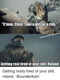 Getting Real Tired Meme - c mon chief take a girl for a ride facebookcomofficialhalomemes