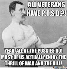 Ptsd Meme - all veterans have p t s d by recyclebin meme center