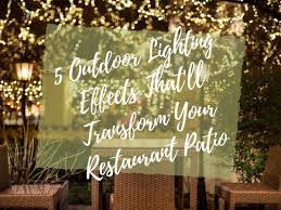 Outdoor Lighting Effects Outdoor Lighting For Restaurant Patios 5 Outdoor Lighting Effects