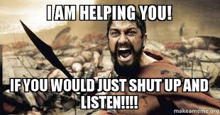i am helping you if you would just shut up and listen sales