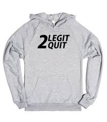 2 legit 2 quit t shirts hoodies tank tops v necks and more
