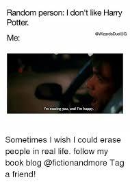 Book Blog Memes - random person i don t like harry potter me i m erasing you and i m