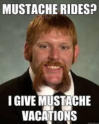 Mustache Ride Meme - mustache rides i give mustache vacations epic mustache quickmeme