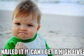 High Five Meme - i nailed it can i get a high five meme success kid original