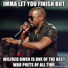 Wilfred Meme - imma let you finish but wilfred owen is one of the best war poets of