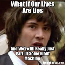 Internet Lies Meme - what if our lives are lies create your own meme