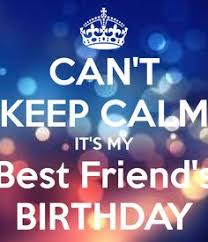 Keep Calm Birthday Meme - can t keep calm it s my best friend s birthday pantry pinterest
