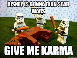 Star Wars Stormtrooper Meme - disney is gonna ruin star wars give me karma beating dead horse