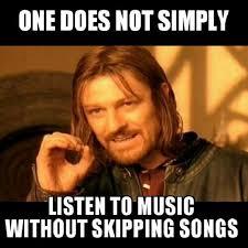 Funny Meme Songs - gotta skip songs onedoesnotsimply funnymesage funny funpics