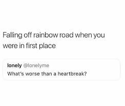 Heart Break Memes - dopl3r com memes falling off rainbow road when you were in