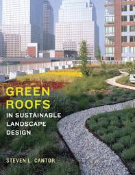 green roofs in sustainable landscape design steven l cantor green roofs in sustainable landscape design steven l cantor steven peck 9780393731682 amazon com books