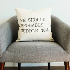 Cuddle Cushion We Should Probably Cuddle Now Pillow Home Decor Gift For Her