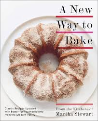 new martha stewart cookbook tackles u0027healthy u0027 baking with u0027flavor