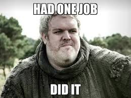 I Did It Meme - had one job did it hodor memes