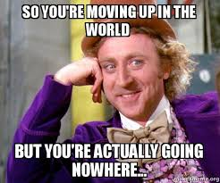Moving On Up Meme - so you re moving up in the world but you re actually going nowhere