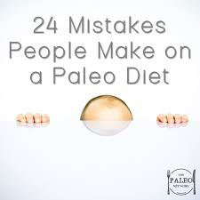 24 mistakes people make on a paleo diet the paleo network
