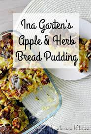 ina u0027s apple and herb bread pudding lydia u0027s flexitarian kitchen