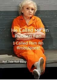Roll Tide Meme - e called auburn fan called him an ambulance roll tide roll baby