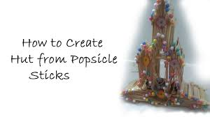 how to create hut from popsicle ice cream sticks i home decor how to create hut from popsicle ice cream sticks i home decor art work