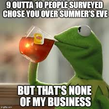 Summers Eve Meme - but thats none of my business meme imgflip