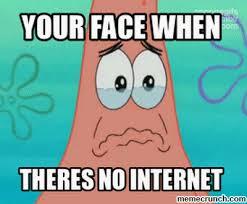 No Internet Meme - got upset because he had no internet