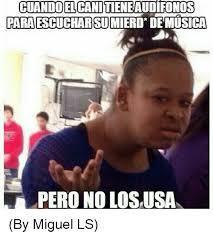 Miguel Memes - cuando elcanitieneaudiefonos paraescucharsumierd demusica pero no