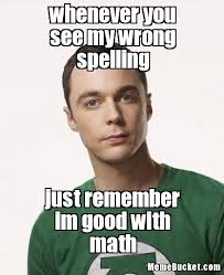 Spelling Meme - whenever you see my wrong spelling create your own meme
