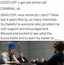 Encouragement Memes - dopl3r com memes good cop u get one phone call criminal ok grad