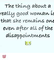 Good Woman Meme - the thing about a really good woman is that she reni aivas one even
