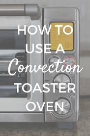 Toaster Oven Reheat Pizza Everything You Need To Know About Convection Toaster Ovens