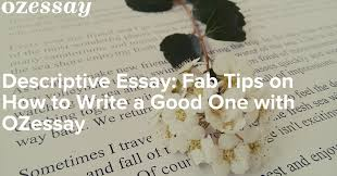 sample descriptive essay about a person descriptive essay fab tips on how to write a good one with ozessay