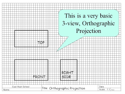 this is a very basic 3 view orthographic projection top right