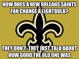 New Orleans Saints Memes - 22 meme internet how does a new orleans saints fan change a