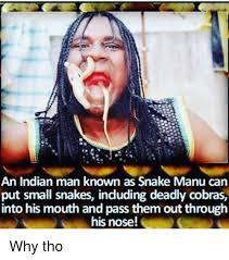 Manu Meme - an indian man known as snake manu can put small snakes induding
