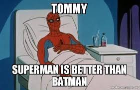 Superman Better Than Batman Memes - tommy superman is better than batman spiderman cancer make a meme