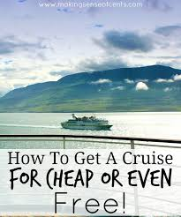 how to get a cruise for cheap or even free sense of cents