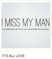 I Love My Man Memes - miss my man i m really single bul i m lrying lo speak lhings inlo