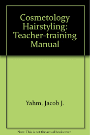 cosmetology hairstyling teacher training manual jacob j yahm