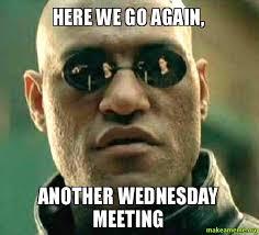 Here We Go Again Meme - here we go again another wednesday meeting make a meme