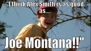 Alex Smith Meme - alex smith is like joe montana quickmeme