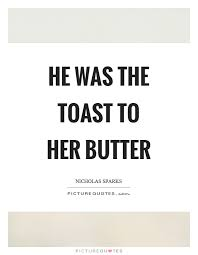 toast quotes he was the toast to butter picture quotes