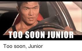 Junior Meme - 25 best memes about too soon junior too soon junior memes